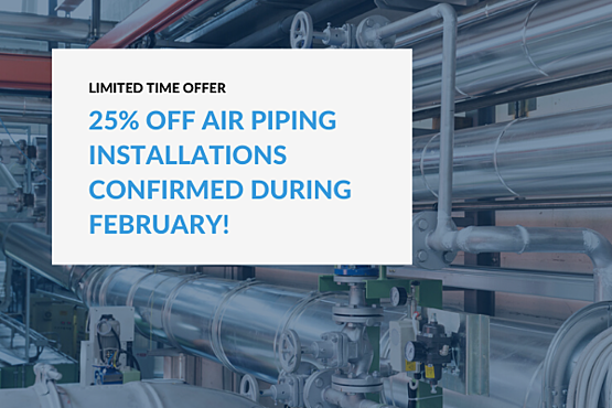 25% off air piping installations confirmed during February